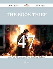 The Book Thief 47 Success Secrets - 47 Most Asked Questions On The Book Thief - What You Need To Know ebook by Juan Best