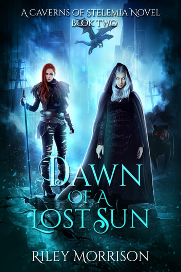 Dawn of a Lost Sun - A Caverns of Stelemia Novel ebook by Riley Morrison