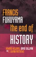Francis Fukuyama and the End of History ebook by Howard Williams, E Gwynn Matthews, David Sullivan