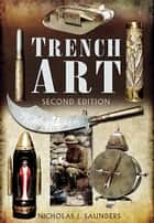Trench Art ebook by Nicholas Saunders