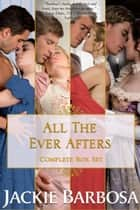 All the Ever Afters - The Complete Box Set ebook by Jackie Barbosa