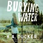 Burying Water audiobook by K.A. Tucker