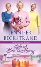 Like a Bee to Honey ebook by Jennifer Beckstrand