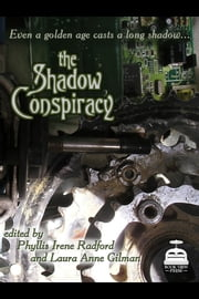 The Shadow Conspiracy - Tales from the Age of Steam ebook by Phyllis Irene Radford (editor),Laura Anne Gilman (editor)