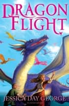 Dragon Flight eBook by Jessica Day George