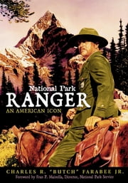 "National Park Ranger - An American Icon ebook by Charles R. ""Butch"" Farabee, Jr."
