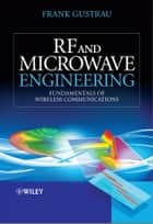 RF and Microwave Engineering ebook by Frank Gustrau