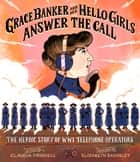 Grace Banker and Her Hello Girls Answer the Call - The Heroic Story of WWI Telephone Operators ebook by Claudia Friddell, Elizabeth Baddeley