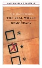The Real World of Democracy ebook by C.B. Macpherson