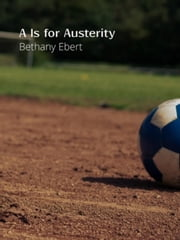 A Is for Austerity ebook by Bethany Ebert