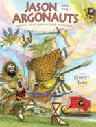 Jason and the Argonauts - The First Great Quest in Greek Mythology ebook by Robert Byrd