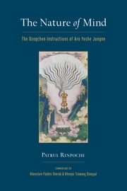 The Nature of Mind - The Dzogchen Instructions of Aro Yeshe Jungne ebook by Patrul Rinpoche,Khenchen Palden Sherab,Khenpo Tsewang Dongyal
