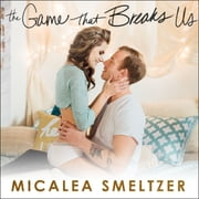 The Game that Breaks Us audiobook by Micalea Smeltzer