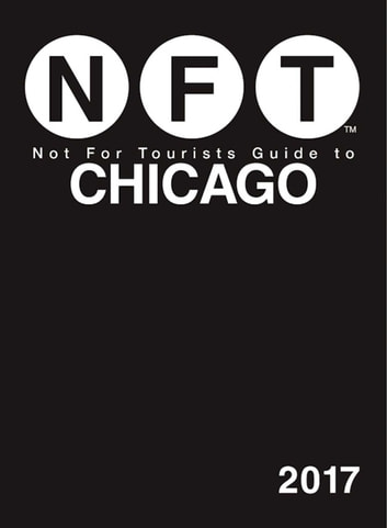 Not For Tourists Guide to Chicago 2017 ebook by Not For Tourists