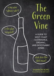 Green Vine - A Guide to West Coast Sustainable, Organic, and Biodynamic Wineries ebook by Shannon Borg