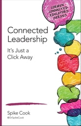 Connected Leadership - It's Just a Click Away ebook by Spike C. Cook