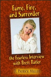 Fame, Fire, and Surrender: The Fearless Interview with Brett Butler ebook by D. Patrick Miller