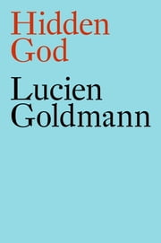The Hidden God - A Study of Tragic Vision in the Pensées of Pascal and the Tragedies of Racine ebook by Lucien Goldmann,Michael Lowy
