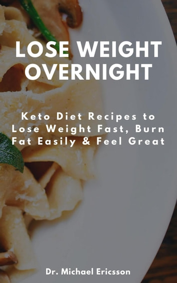 Lose Weight Overnight Keto Diet Recipes To Lose Weight Fast Burn