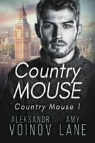 Country Mouse - Country Mouse, #1 ebook by Aleksandr Voinov, Amy Lane