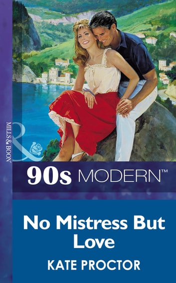 No Mistress But Love (Mills & Boon Vintage 90s Modern) ebook by Kate Proctor