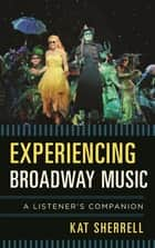 Experiencing Broadway Music ebook by Kat Sherrell