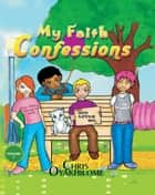 My Faith Confessions ebook by Chris Oyakhilome