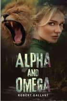 Alpha and Omega ebook by Robert Wilcox Gallant, TBD