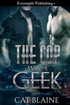 The Cop and the Geek ebook by Cat Blaine