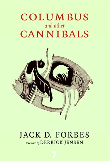 Columbus and Other Cannibals - The Wetiko Disease of Exploitation, Imperialism, and Terrorism ebook by Jack D. Forbes