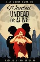 Wanted Undead or Alive ebook by Natalie Severine, Eric Severine