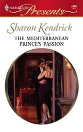 The Mediterranean Prince's Passion ebook by Sharon Kendrick