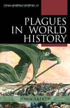 Plagues in World History ebook by John Aberth