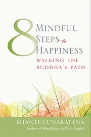 Eight Mindful Steps to Happiness - Walking the Buddha's Path ebook by Bhante Henepola Gunaratana