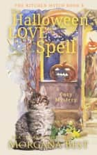 The Halloween Love Spell - Cozy Mystery ebook by Morgana Best