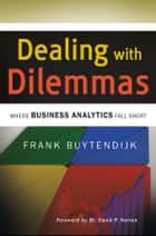 Dealing with Dilemmas - Where Business Analytics Fall Short ebook by Frank Buytendijk