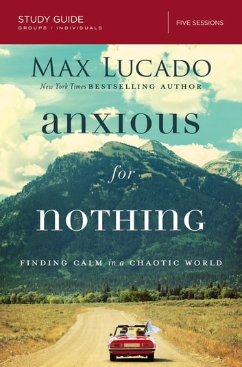 Anxious for Nothing Study Guide - Finding Calm in a Chaotic World ebook by Max Lucado