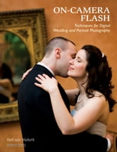 On-Camera Flash Techniques for Digital Wedding and Portrait Photography ebook by Neil van Niekerk