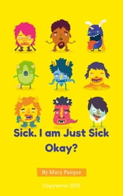 Sick. I am Just Sick Okay? ebook by Mary Pasque