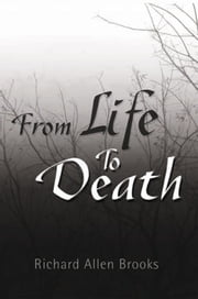FROM LIFE TO DEATH ebook by Richard Allen Brooks