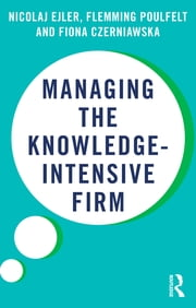 Managing the Knowledge-Intensive Firm ebook by Nicolaj Ejler,Flemming Poulfelt,Fiona Czerniawska