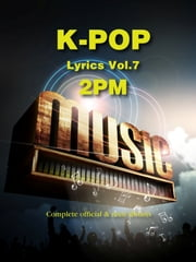 K-Pop Lyrics Vol.7 - 2PM ebook by Sangoh Bae,Crystal Chi