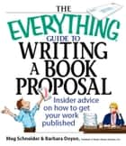The Everything Guide To Writing A Book Proposal - Insider Advice On How To Get Your Work Published ebook by Barbara Doyen, Meg Schneider