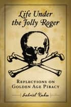 Life Under the Jolly Roger ebook by Gabriel Kuhn