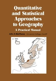 Quantitative and Statistical Approaches to Geography: A Practical Manual ebook by Matthews, John A.