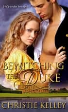 Bewitching the Duke ebook by Christie Kelley