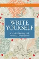 Write Yourself - Creative Writing and Personal Development ebook by Gillie Bolton, Penelope Shuttle
