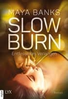 Slow Burn - Entfesseltes Verlangen ebook by Maya Banks, Britta Lüdemann