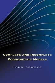 Complete and Incomplete Econometric Models ebook by Geweke, John