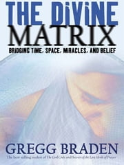 The Divine Matrix ebook by Gregg Braden